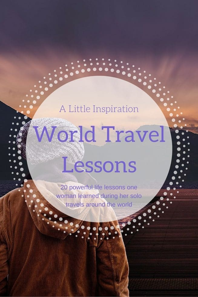 World Travel Lesson from one woman who travelled solo around the world
