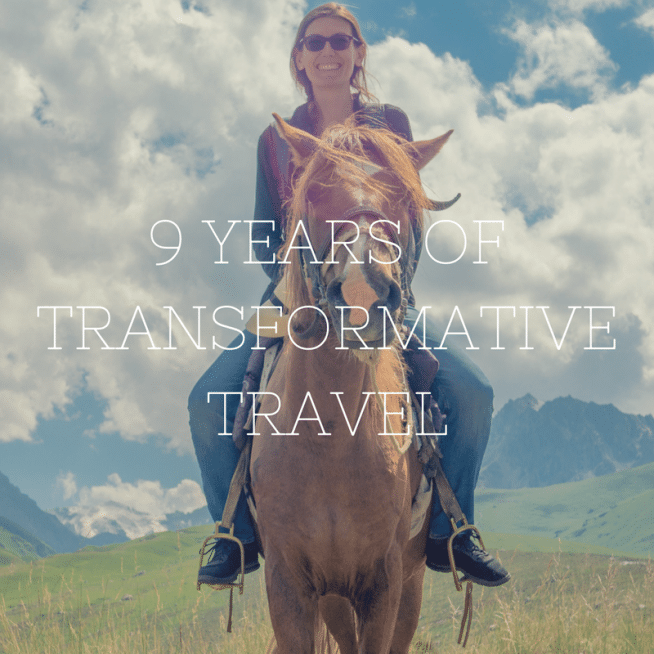 A Little Reckoning… On Transformative Travel Experiences and 9 Years of Travel